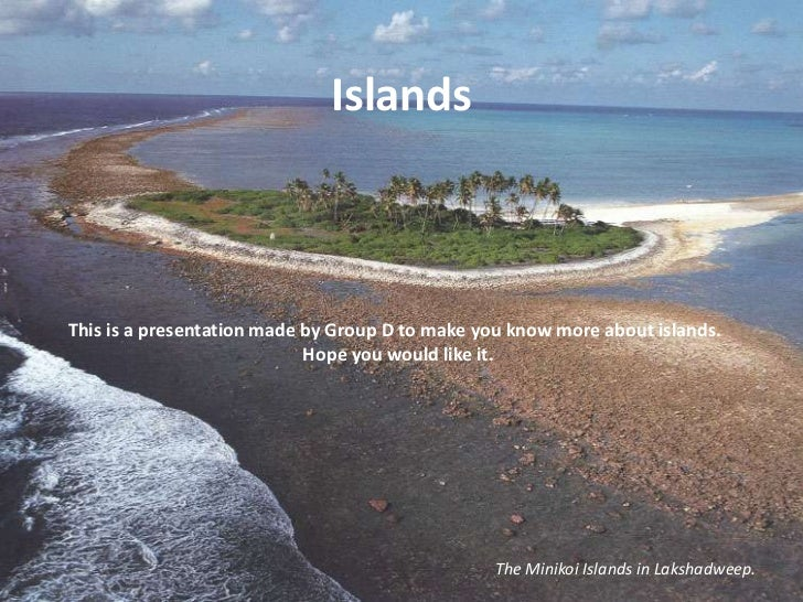 Islands<br />This is a presentation made by Group D to make you know more about islands.<br />Hope you would like it.<br /...