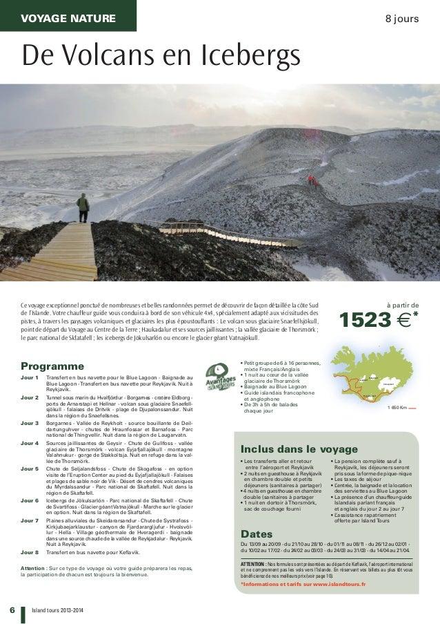 6 Island tours 2013-2014 Vatnajökull Hofsjökull Langjökull Myrdalsjökull Inclus dans le voyage VOYAGE nature 8 jours De V...