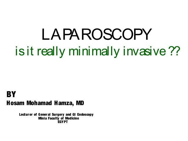 LAPAROSCOPY isit really minimally invasive?? BY Hosam Mohamad Hamza, MD Lecturer of General Surgery and GI Endoscopy Minia...