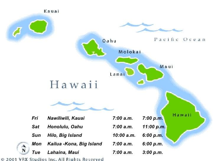 3:00 p.m. 7:00 a.m.  Lahaina, Maui  Tue 6:00 p.m. 7:00 a.m.  Kailua -Kona, Big Island  Mon 6:00 p.m. 10:00 a.m.  Hilo, Big...