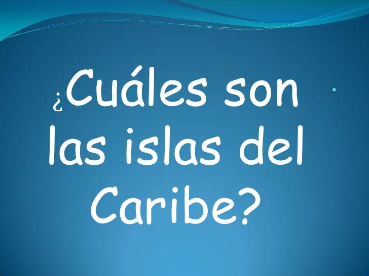 .<br />¿Cuáles son las islas del Caribe?<br />