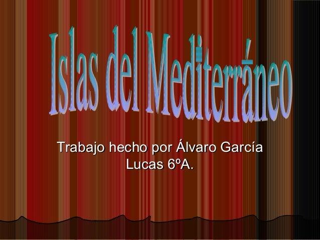 Trabajo hecho por Álvaro García          Lucas 6ºA.