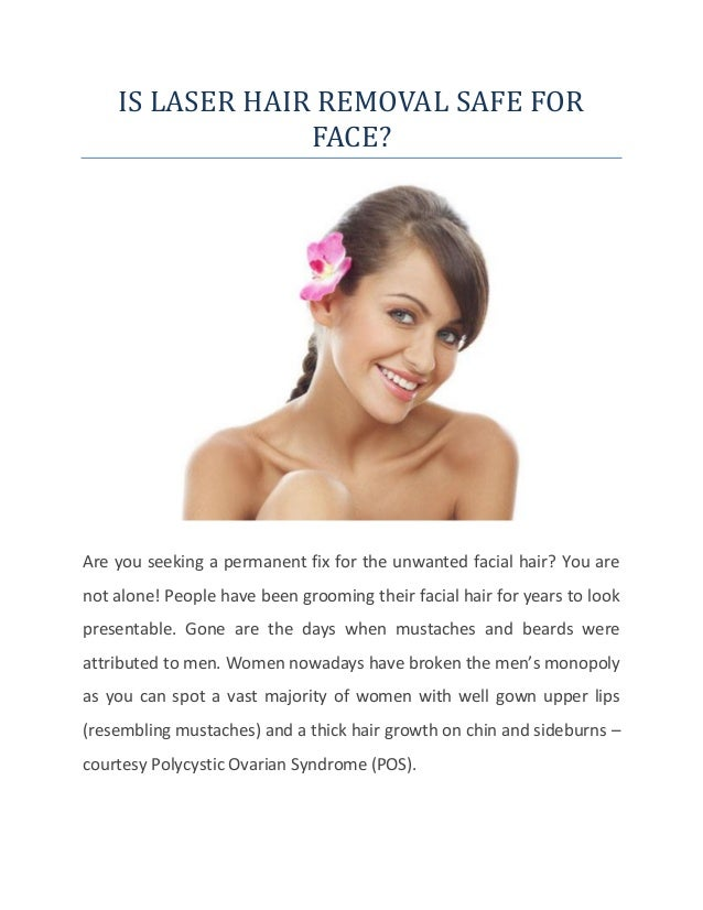 IS LASER HAIR REMOVAL SAFE FOR FACE? Are you seeking a permanent fix for the unwanted facial hair? You are not alone! Peop...