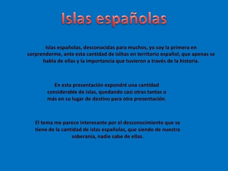 Islas españolas<br />Islas españolas, desconocidas para muchos, yo soy la primera en sorprenderme, ante esta cantidad de i...