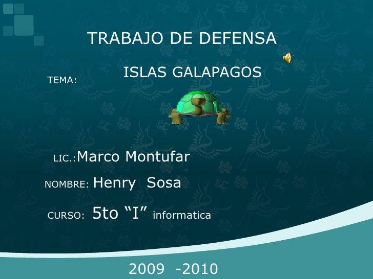 """TRABAJO DE DEFENSA <br />ISLAS GALAPAGOS<br />TEMA:<br />LIC.:Marco Montufar<br />NOMBRE: Henry  Sosa<br />CURSO:  5to """"I""""..."""