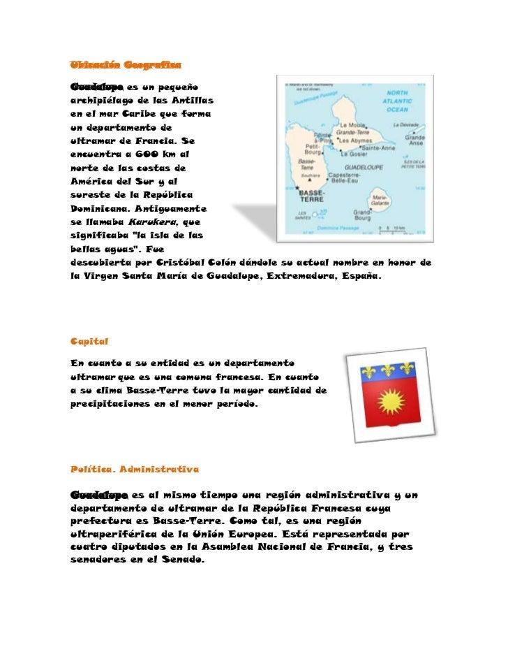 3225165319405Ubicación Geografica <br />Guadalupe es un pequeño archipiélago de las Antillas en el mar Caribe que forma un...
