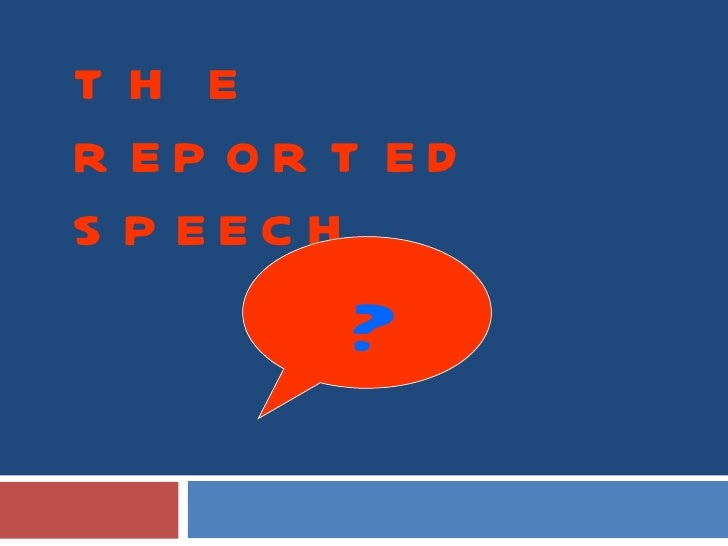 THE REPORTED SPEECH ?
