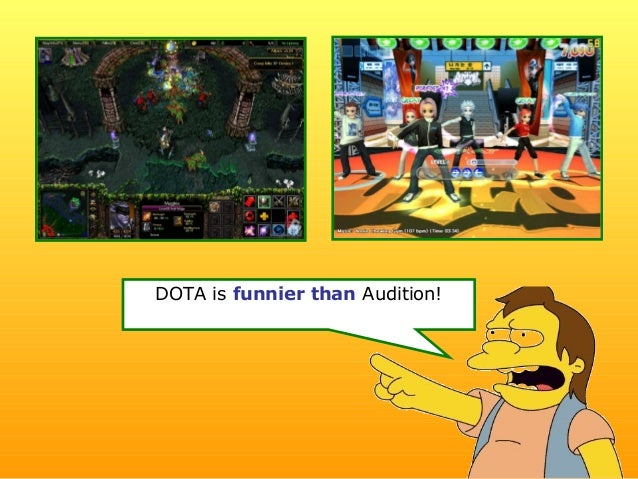 DOTA is funnier than Audition!