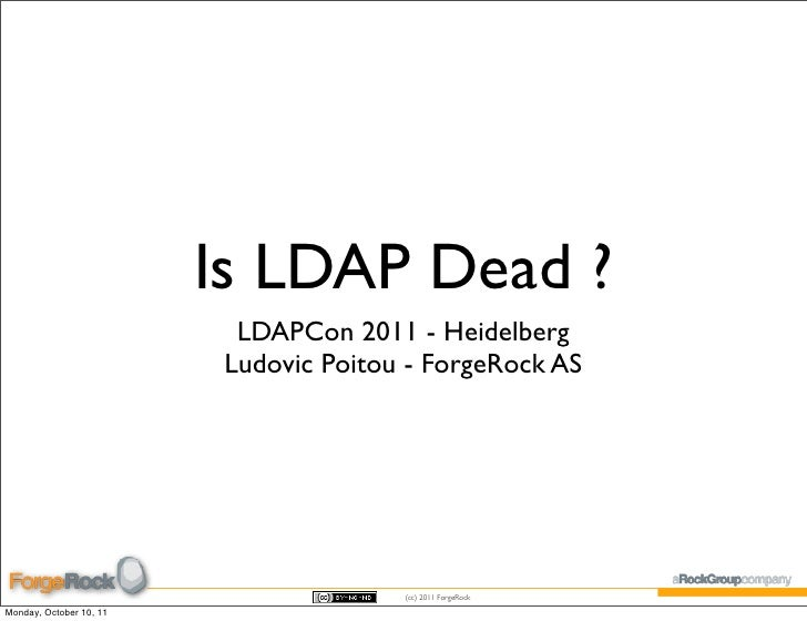 Is LDAP Dead ?                           LDAPCon 2011 - Heidelberg                          Ludovic Poitou - ForgeRock AS ...