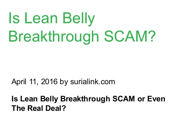 April 11, 2016 by surialink.com Is Lean Belly Breakthrough SCAM or Even The Real Deal? Is Lean Belly Breakthrough SCAM?