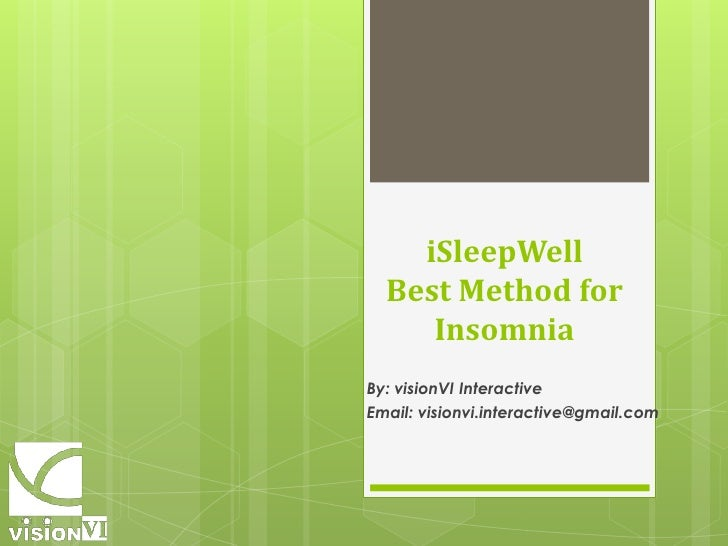 iSleepWellBest Method for  Insomnia <br />By: visionVI Interactive<br />Email: visionvi.interactive@gmail.com<br />