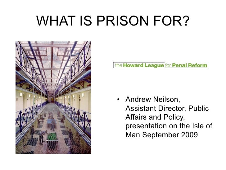 WHAT IS PRISON FOR?              • Andrew Neilson,            Assistant Director, Public            Affairs and Policy,   ...