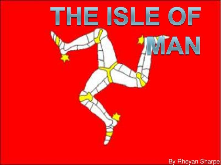 The Isle of Man<br />By Rheyan Sharpe<br />