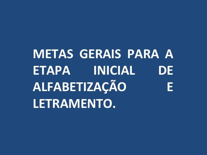 METAS GERAIS PARA AETAPA    INICIAL DEALFABETIZAÇÃO     ELETRAMENTO.