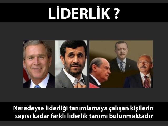 LİDERLİK ?Neredeyse liderliği tanımlamaya çalışan kişilerinsayısı kadar farklı liderlik tanımı bulunmaktadır