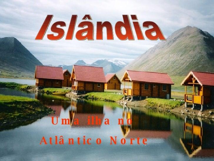 Islândia Uma ilha no Atlântico Norte