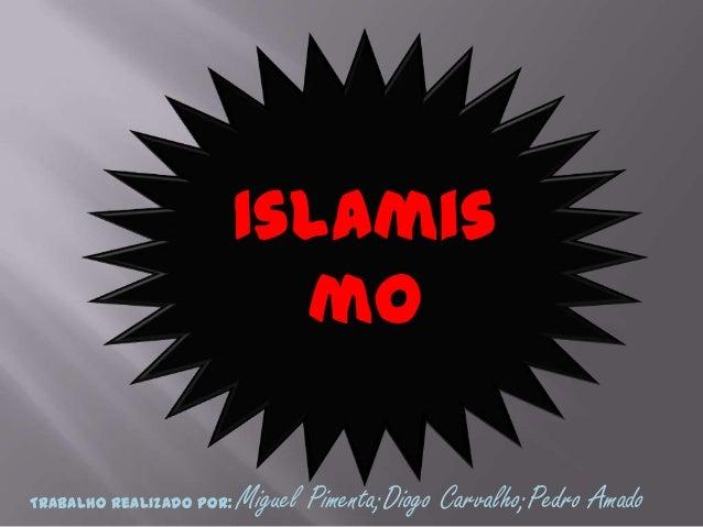 Islamis                            moTrabalho Realizado Por:   Miguel Pimenta;Diogo Carvalho;Pedro Amado