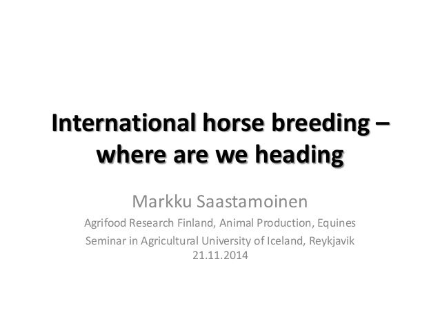 International horse breeding – where are we heading  Markku Saastamoinen  Agrifood Research Finland, Animal Production, Eq...
