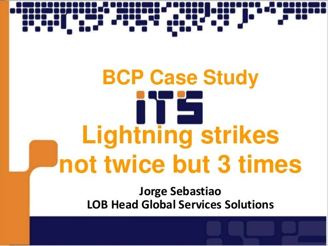 BCP Case Study Lightning strikes not twice but 3 times Jorge Sebastiao LOB Head Global Services Solutions