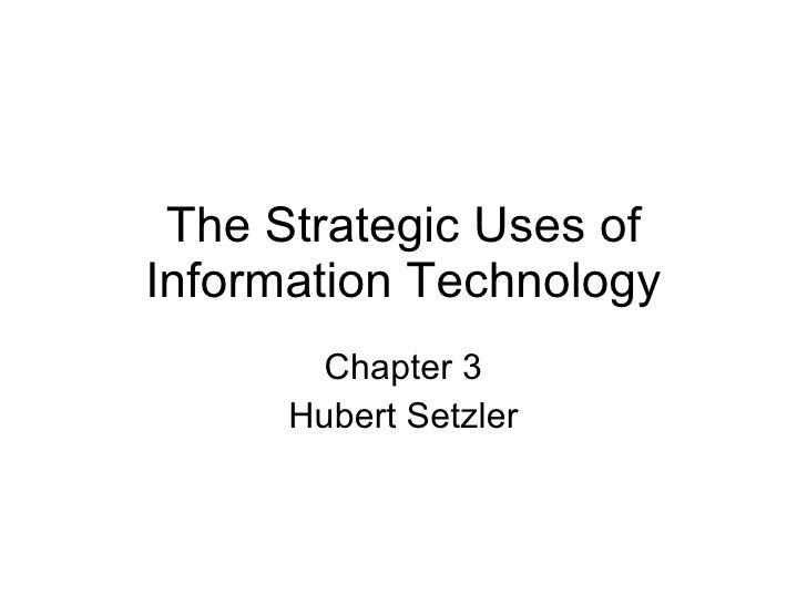 The Strategic Uses of Information Technology Chapter 3 Hubert Setzler