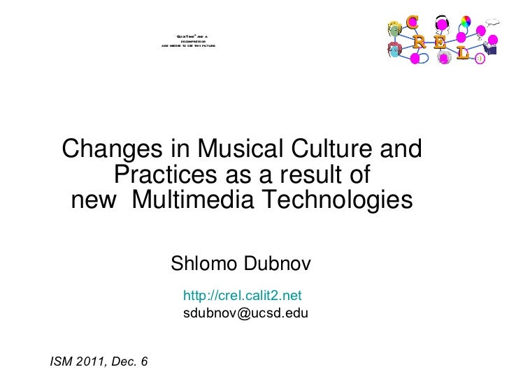 Changes in Musical Culture and Practices as a result of newMultimedia Technologies http://crel.calit2.net [email_address]...