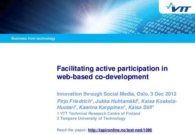 Facilitating active participation inweb-based co-developmentInnovation through Social Media, Oslo, 3 Dec 2012Pirjo Friedri...