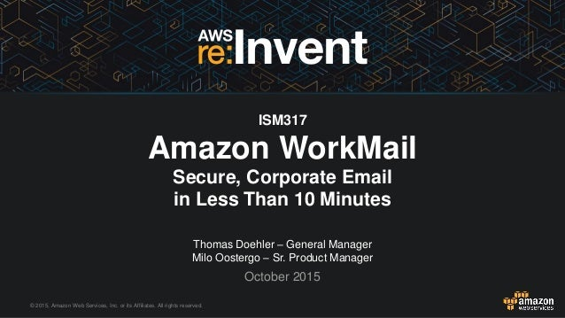 © 2015, Amazon Web Services, Inc. or its Affiliates. All rights reserved. Thomas Doehler – General Manager Milo Oostergo –...