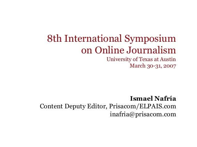 8th International Symposium on Online Journalism University of Texas at Austin March 30-31, 2007 Ismael Nafría Content Dep...