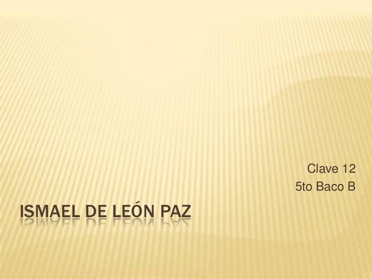 Ismael De León Paz<br />Clave 12<br />5to Baco B<br />