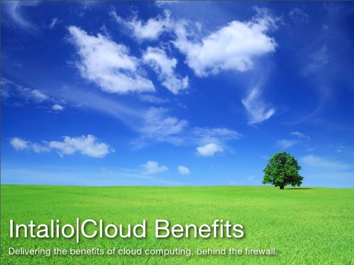 Intalio Cloud Benefits Delivering the benefits of cloud computing, behind the firewall.
