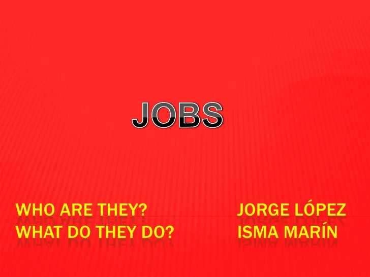 WHO ARE THEY?      JORGE LÓPEZWHAT DO THEY DO?   ISMA MARÍN