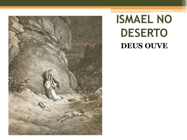 ISMAEL NO DESERTO DEUS OUVE