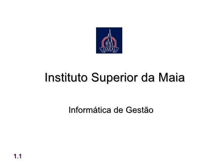 Instituto Superior da Maia          Informática de Gestão1.1