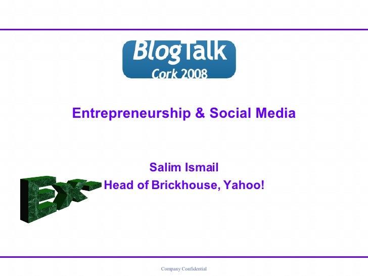 Entrepreneurship & Social Media Salim Ismail Head of Brickhouse, Yahoo! Ex-