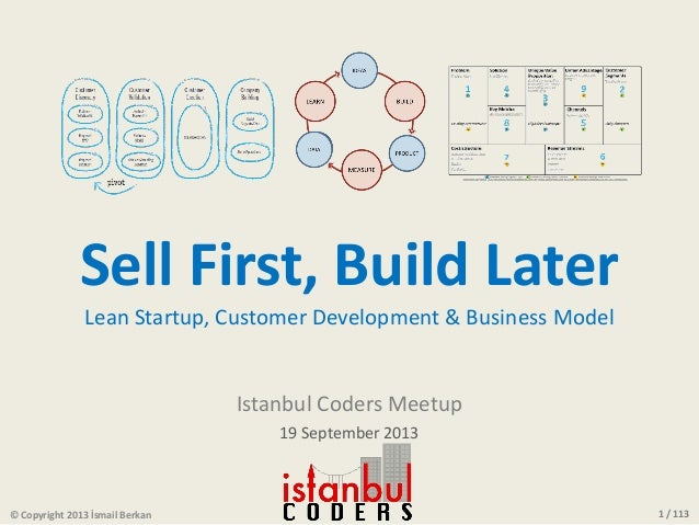 1 / 113 Sell First, Build Later Lean Startup, Customer Development & Business Model Istanbul Coders Meetup 19 September 20...