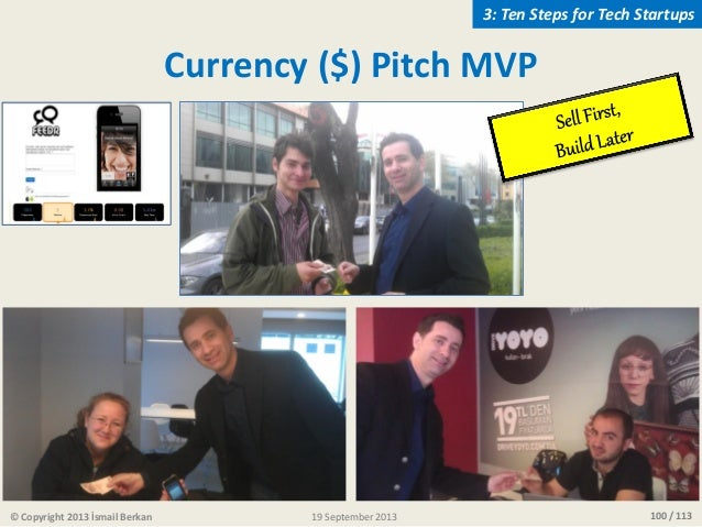 100 / 113 Currency ($) Pitch MVP © Copyright 2013 İsmail Berkan 3: Ten Steps for Tech Startups 19 September 2013