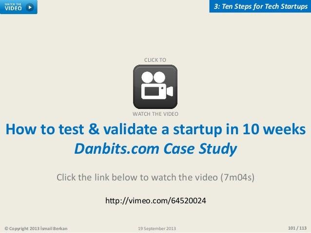 101 / 113© Copyright 2013 İsmail Berkan 3: Ten Steps for Tech Startups 19 September 2013 How to test & validate a startup ...