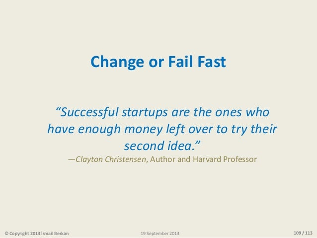 """109 / 113© Copyright 2013 İsmail Berkan """"Successful startups are the ones who have enough money left over to try their sec..."""