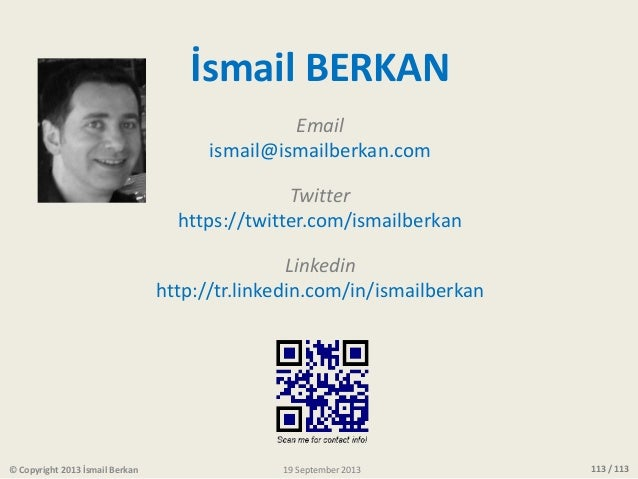 113 / 113 İsmail BERKAN Email ismail@ismailberkan.com Twitter https://twitter.com/ismailberkan Linkedin http://tr.linkedin...