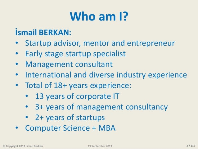 2 / 113 Who am I? İsmail BERKAN: • Startup advisor, mentor and entrepreneur • Early stage startup specialist • Management ...