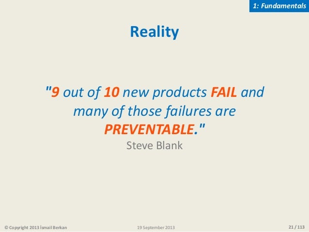 """21 / 113 """"9 out of 10 new products FAIL and many of those failures are PREVENTABLE."""" Steve Blank Reality © Copyright 2013 ..."""