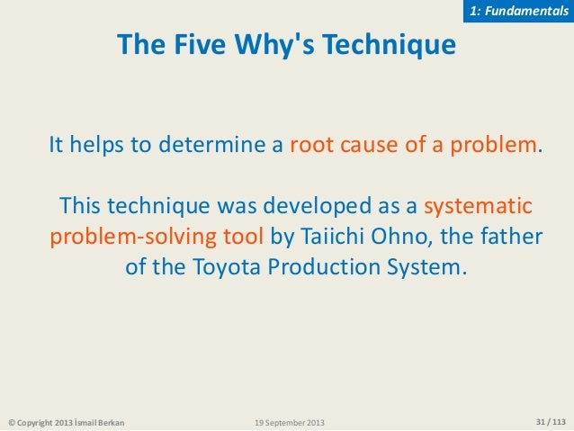 31 / 113 The Five Why's Technique It helps to determine a root cause of a problem. This technique was developed as a syste...