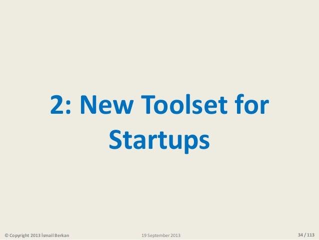 34 / 113 2: New Toolset for Startups © Copyright 2013 İsmail Berkan 19 September 2013