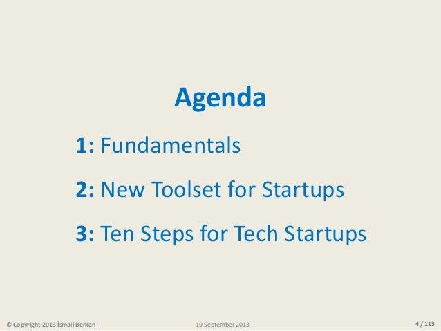 4 / 113 1: Fundamentals 2: New Toolset for Startups 3: Ten Steps for Tech Startups Agenda © Copyright 2013 İsmail Berkan 1...