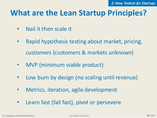 48 / 113 What are the Lean Startup Principles? • Nail it then scale it • Rapid hypothesis testing about market, pricing, c...