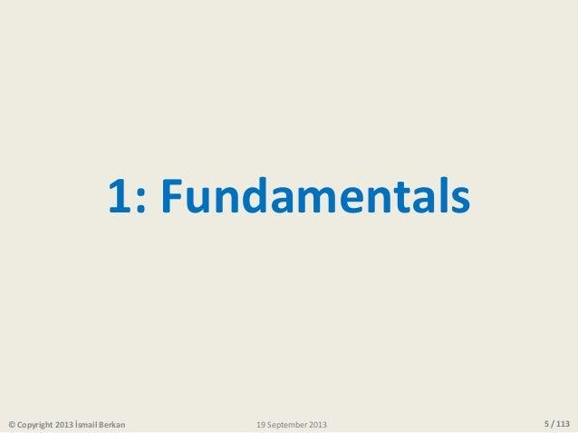 5 / 113 1: Fundamentals © Copyright 2013 İsmail Berkan 19 September 2013