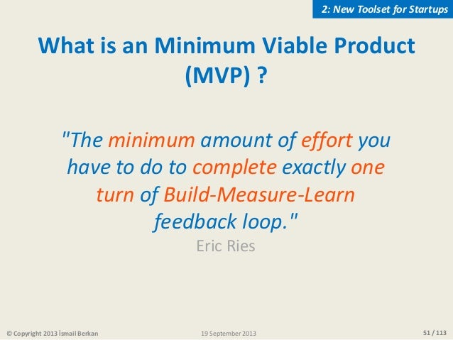 """51 / 113 What is an Minimum Viable Product (MVP) ? """"The minimum amount of effort you have to do to complete exactly one tu..."""