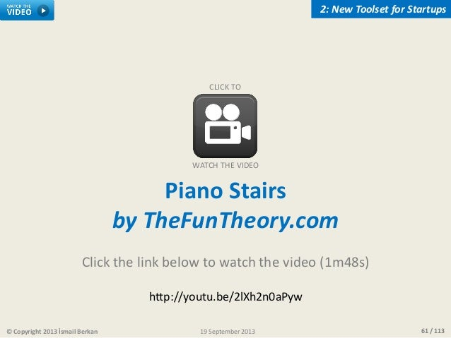 61 / 11319 September 2013© Copyright 2013 İsmail Berkan Piano Stairs by TheFunTheory.com Click the link below to watch the...