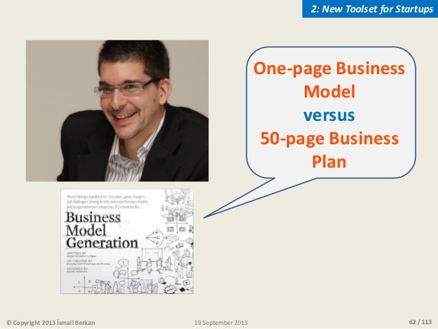 62 / 113 One-page Business Model versus 50-page Business Plan © Copyright 2013 İsmail Berkan 2: New Toolset for Startups 1...