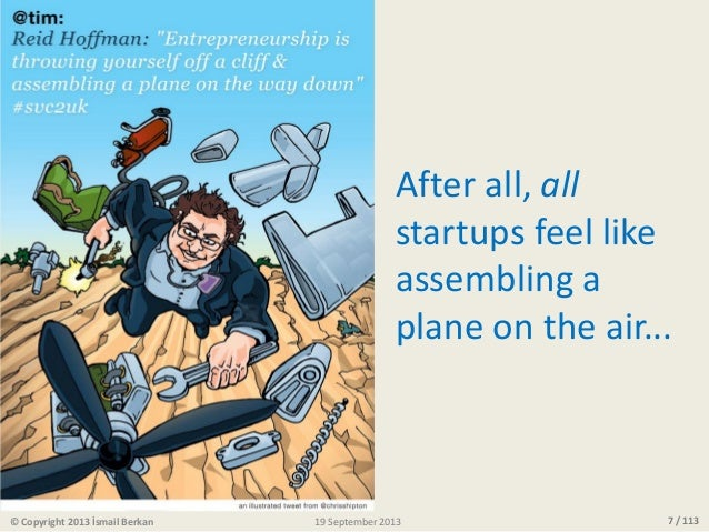7 / 113© Copyright 2013 İsmail Berkan After all, all startups feel like assembling a plane on the air... 19 September 2013